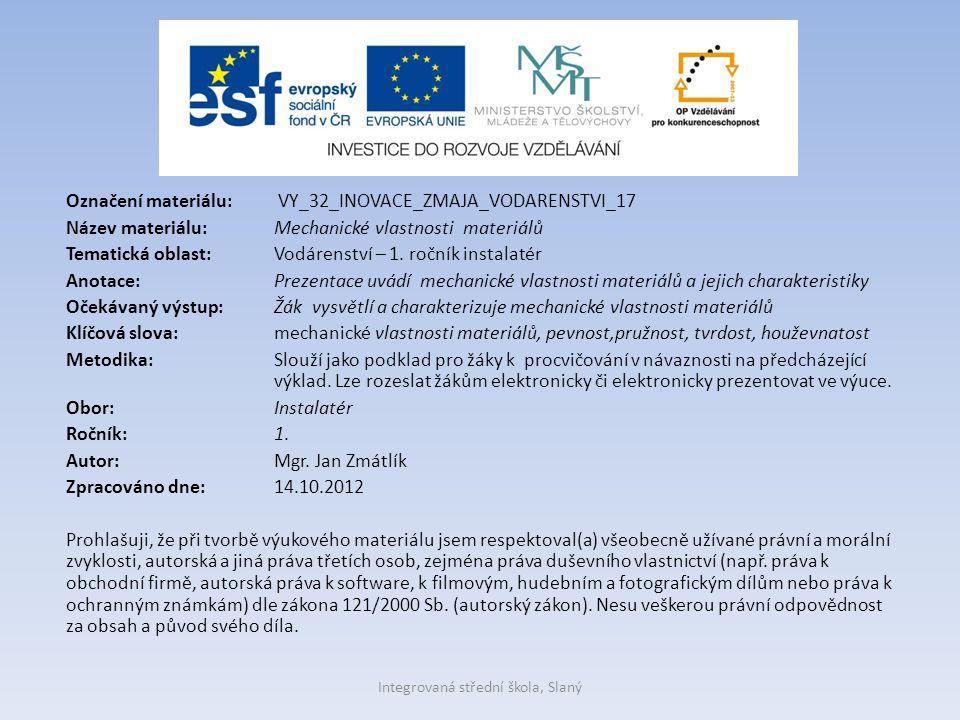 Označení materiálu: VY_32_INOVACE_ZMAJA_VODARENSTVI_17 Název materiálu:Mechanické vlastnosti materiálů Tematická oblast:Vodárenství – 1. ročník instal