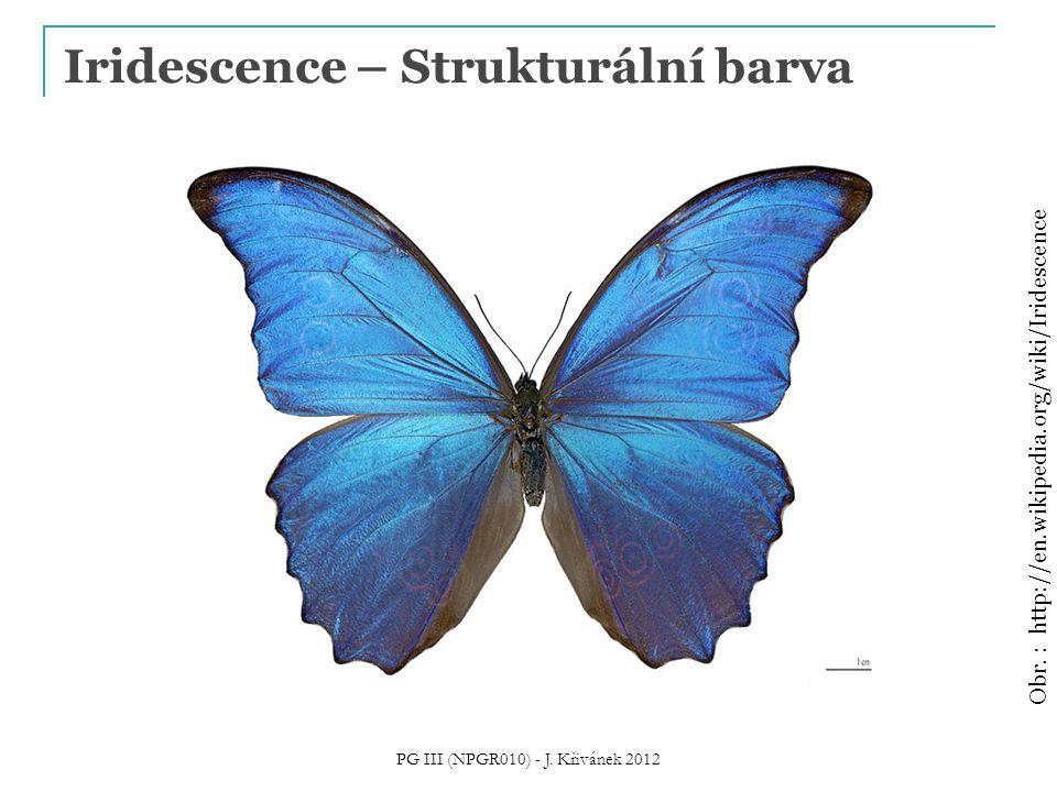 Iridescence – Strukturální barva PG III (NPGR010) - J. Křivánek 2012 Obr. : http://en.wikipedia.org/wiki/Iridescence