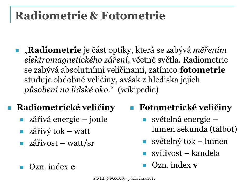 """Radiometrie & Fotometrie """"Radiometrie je část optiky, která se zabývá měřením elektromagnetického záření, včetně světla. Radiometrie se zabývá absolut"""