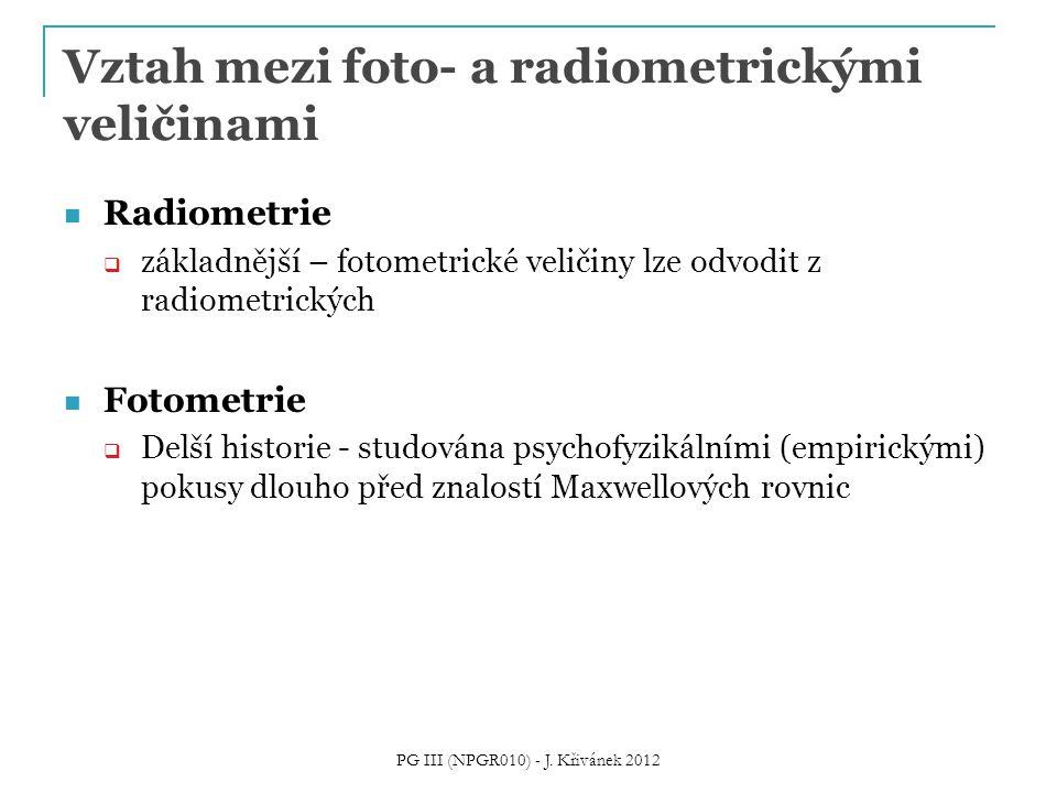 Vztah mezi foto- a radiometrickými veličinami Radiometrie  základnější – fotometrické veličiny lze odvodit z radiometrických Fotometrie  Delší histo