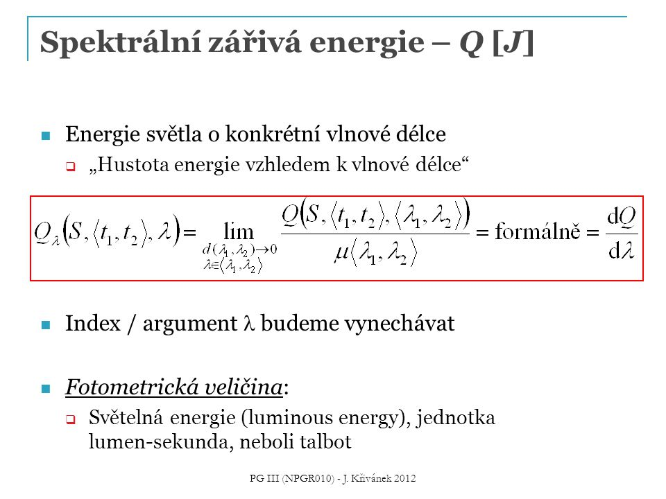 """Spektrální zářivá energie – Q [J] Energie světla o konkrétní vlnové délce  """"Hustota energie vzhledem k vlnové délce"""" Index / argument budeme vynecháv"""