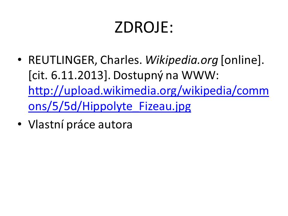 ZDROJE: REUTLINGER, Charles. Wikipedia.org [online]. [cit. 6.11.2013]. Dostupný na WWW: http://upload.wikimedia.org/wikipedia/comm ons/5/5d/Hippolyte_