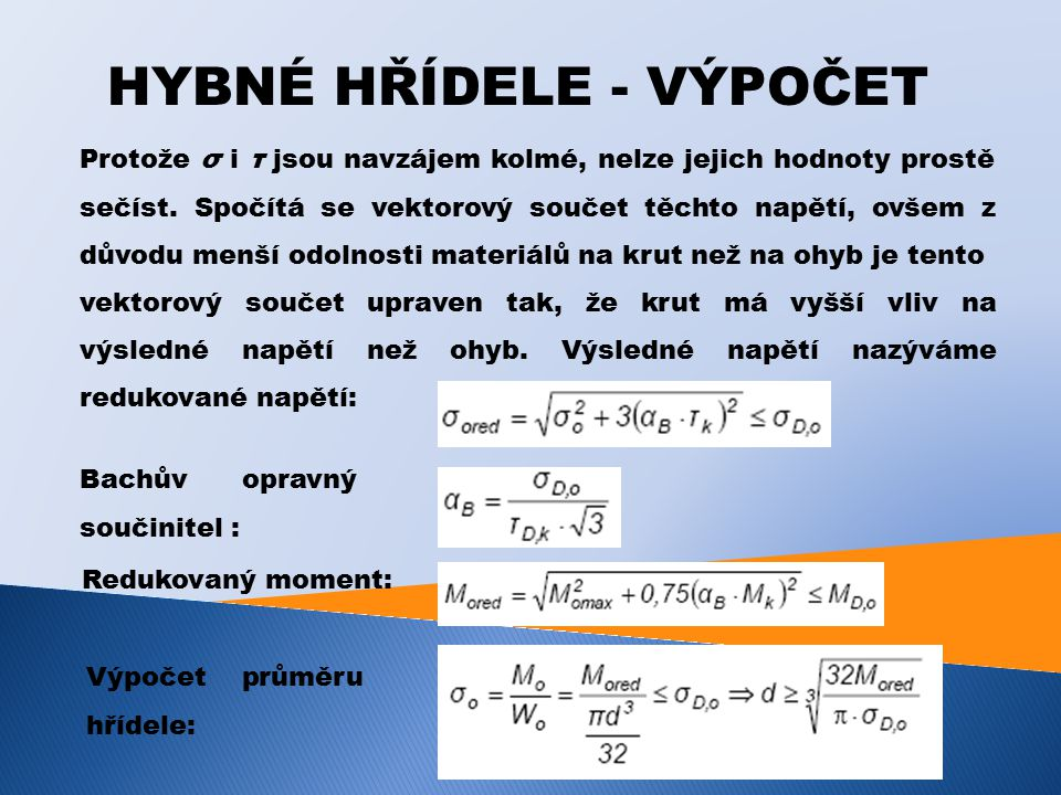 HYBNÉ HŘÍDELE - VÝPOČET Protože σ i τ jsou navzájem kolmé, nelze jejich hodnoty prostě sečíst.