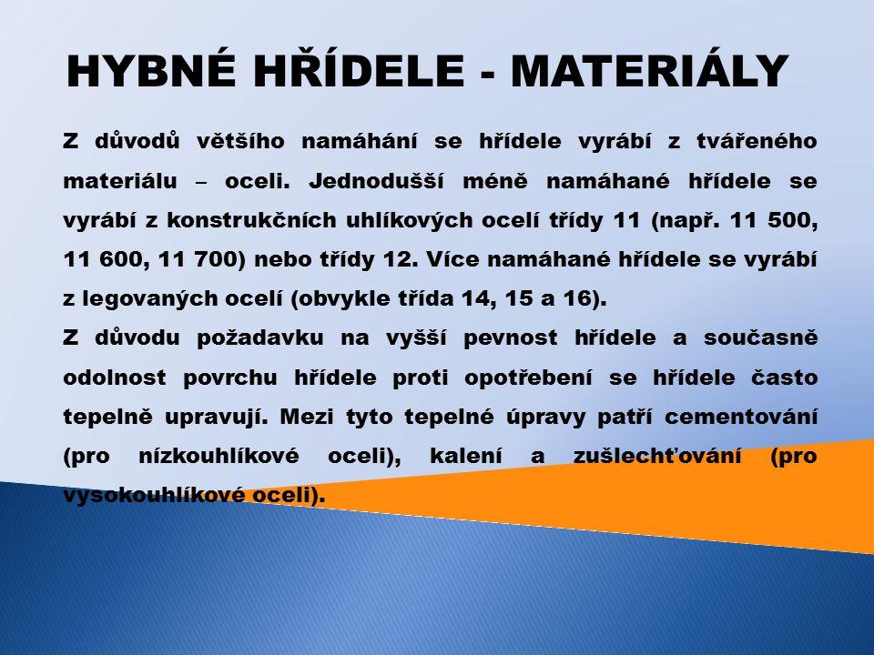 HYBNÉ HŘÍDELE - MATERIÁLY Z důvodů většího namáhání se hřídele vyrábí z tvářeného materiálu – oceli.