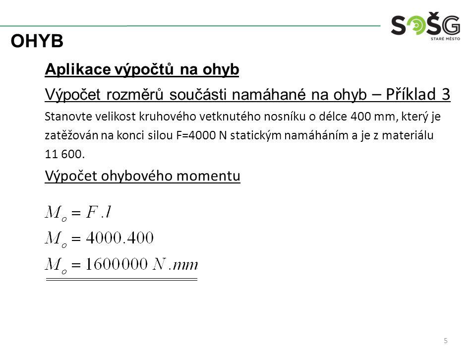 OHYB Aplikace výpočtů na ohyb Výpočet rozměrů součásti namáhané na ohyb – Příklad 3 Stanovte velikost kruhového vetknutého nosníku o délce 400 mm, kte