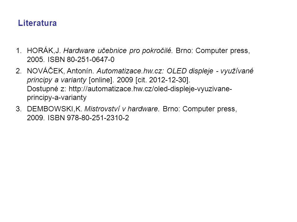 Literatura 1.HORÁK,J. Hardware učebnice pro pokročilé. Brno: Computer press, 2005. ISBN 80-251-0647-0 2.NOVÁČEK, Antonín. Automatizace.hw.cz: OLED dis