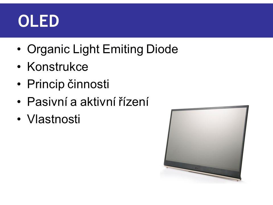 OLED Organic Light Emiting Diode Konstrukce Princip činnosti Pasivní a aktivní řízení Vlastnosti