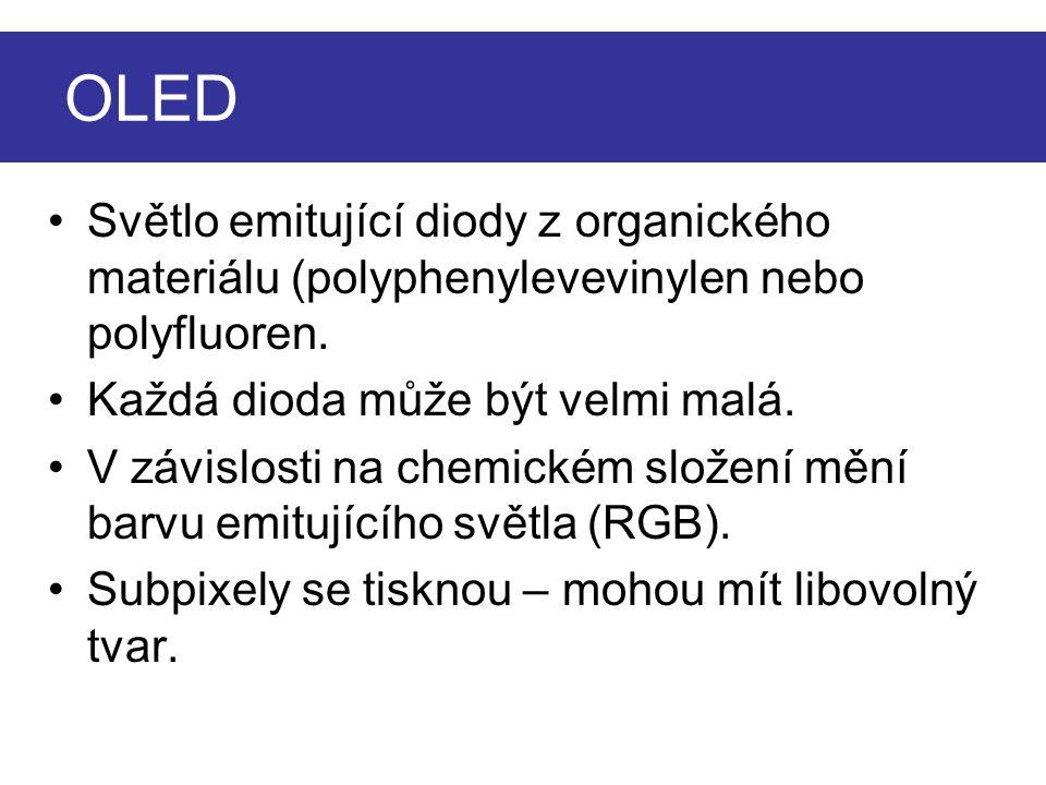 OLED Světlo emitující diody z organického materiálu (polyphenylevevinylen nebo polyfluoren. Každá dioda může být velmi malá. V závislosti na chemickém