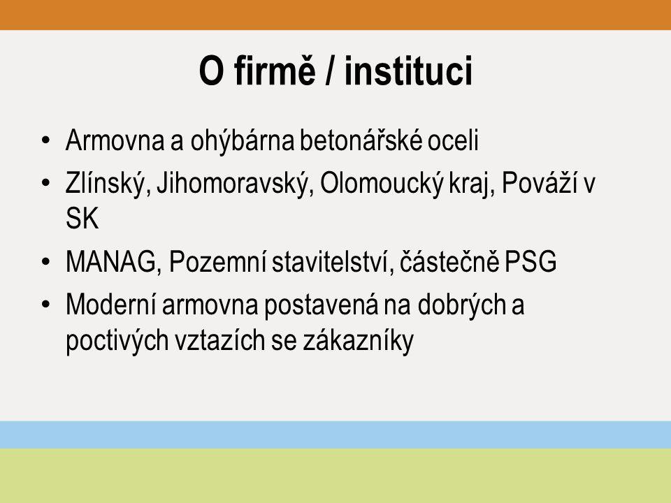 O firmě / instituci Armovna a ohýbárna betonářské oceli Zlínský, Jihomoravský, Olomoucký kraj, Pováží v SK MANAG, Pozemní stavitelství, částečně PSG Moderní armovna postavená na dobrých a poctivých vztazích se zákazníky