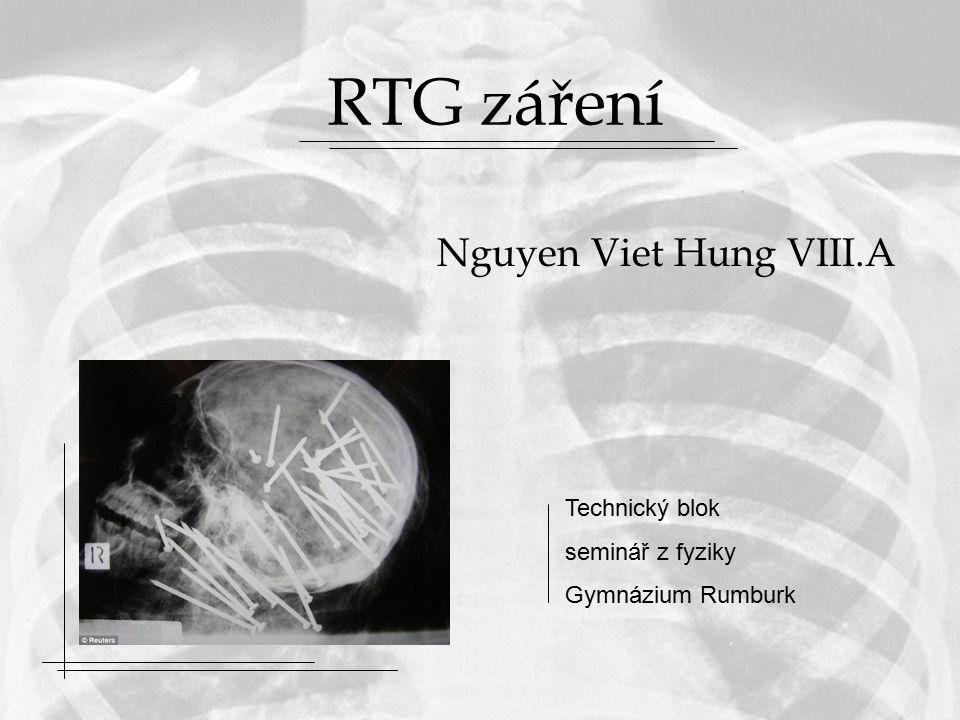 RTG záření Nguyen Viet Hung VIII.A Technický blok seminář z fyziky Gymnázium Rumburk
