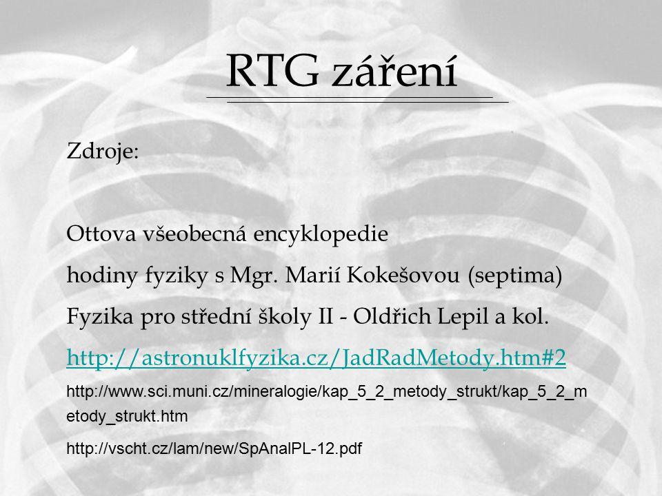 RTG záření Zdroje: Ottova všeobecná encyklopedie hodiny fyziky s Mgr.