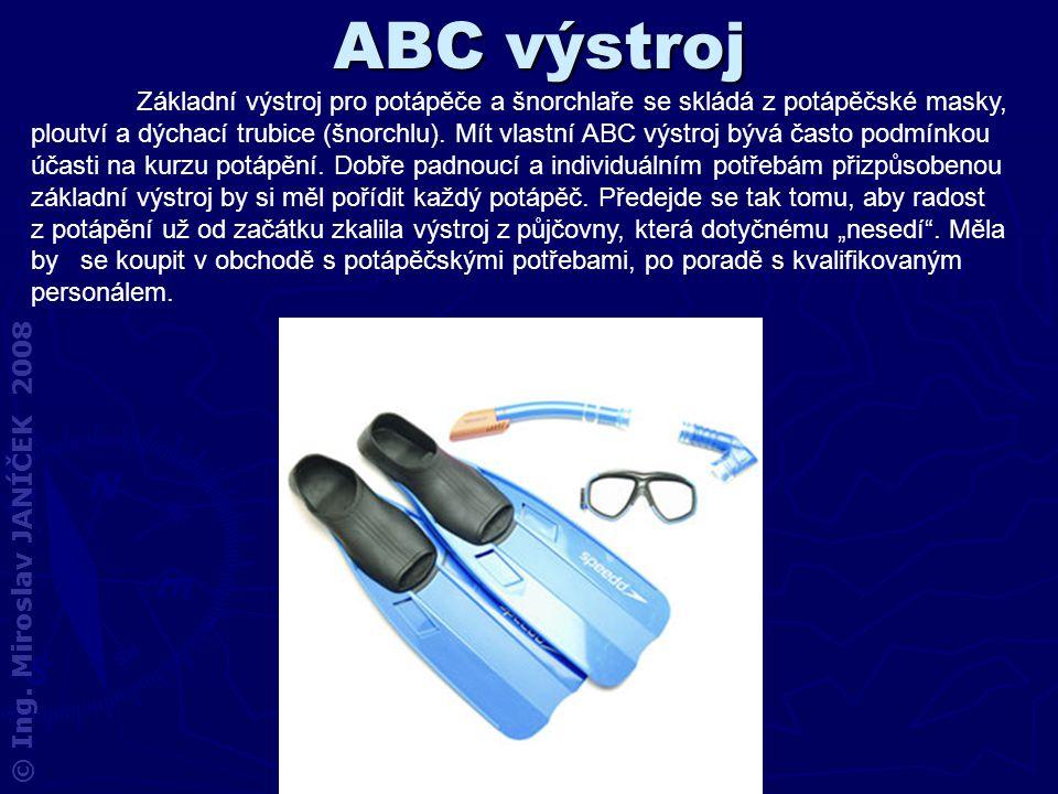 ABC výstroj Základní výstroj pro potápěče a šnorchlaře se skládá z potápěčské masky, ploutví a dýchací trubice (šnorchlu). Mít vlastní ABC výstroj býv