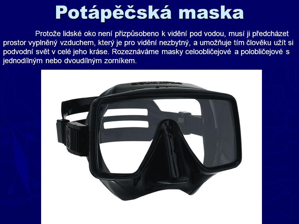 Potápěčská maska Protože lidské oko není přizpůsobeno k vidění pod vodou, musí ji předcházet prostor vyplněný vzduchem, který je pro vidění nezbytný,