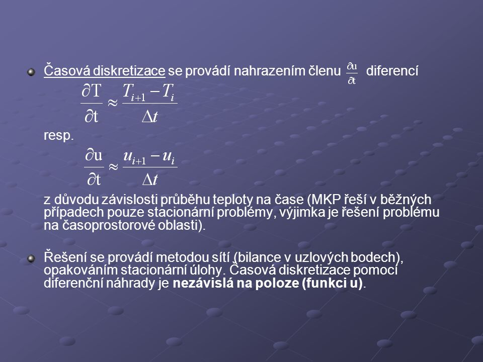 Časová diskretizace se provádí nahrazením členu diferencí resp. z důvodu závislosti průběhu teploty na čase (MKP řeší v běžných případech pouze stacio