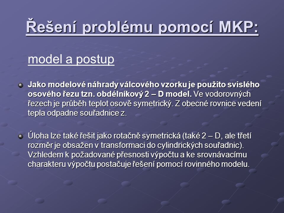 Řešení problému pomocí MKP: model a postup Jako modelové náhrady válcového vzorku je použito svislého osového řezu tzn. obdélníkový 2 – D model. Ve vo