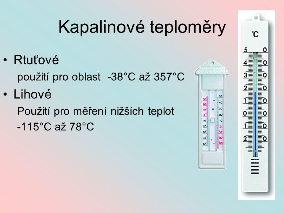 Kapalinové teploměry Rtuťové použití pro oblast -38°C až 357°C Lihové Použití pro měření nižších teplot -115°C až 78°C
