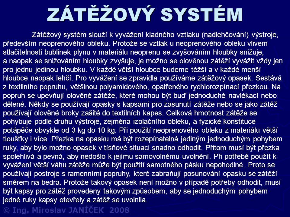 ZÁTĚŽOVÝ SYSTÉM © Ing. Miroslav JANÍČEK 2008 Zátěžový systém slouží k vyvážení kladného vztlaku (nadlehčování) výstroje, především neoprenového obleku