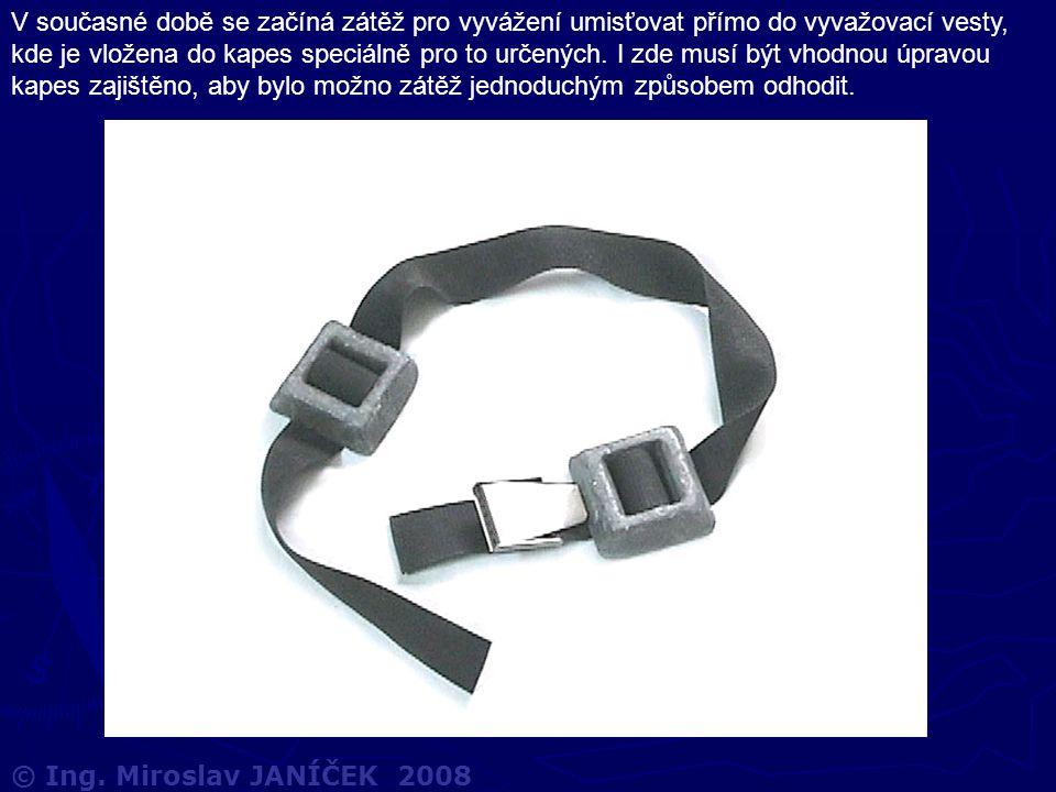 © Ing. Miroslav JANÍČEK 2008 V současné době se začíná zátěž pro vyvážení umisťovat přímo do vyvažovací vesty, kde je vložena do kapes speciálně pro t