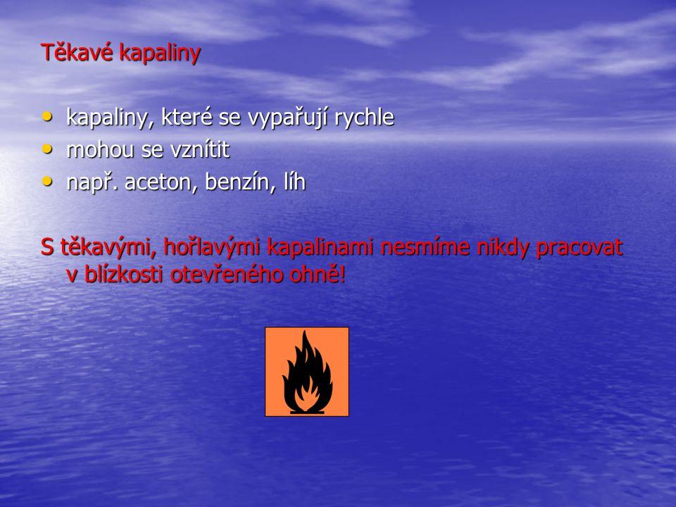 Těkavé kapaliny kapaliny, které se vypařují rychle kapaliny, které se vypařují rychle mohou se vznítit mohou se vznítit např. aceton, benzín, líh např