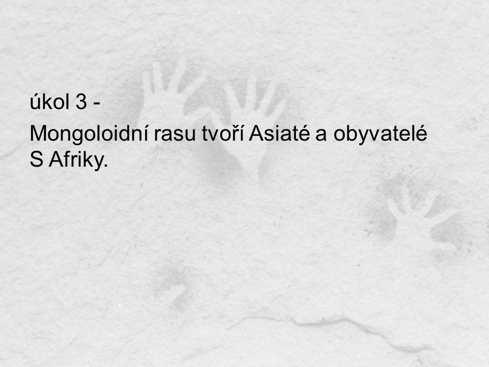 úkol 4 - Lidská rasa je skupina lidí, žijící na stejném území.