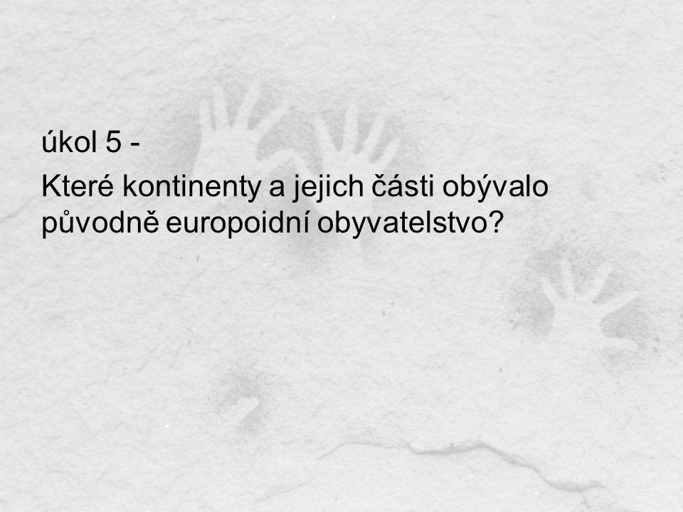 úkol 5 - Které kontinenty a jejich části obývalo původně europoidní obyvatelstvo?