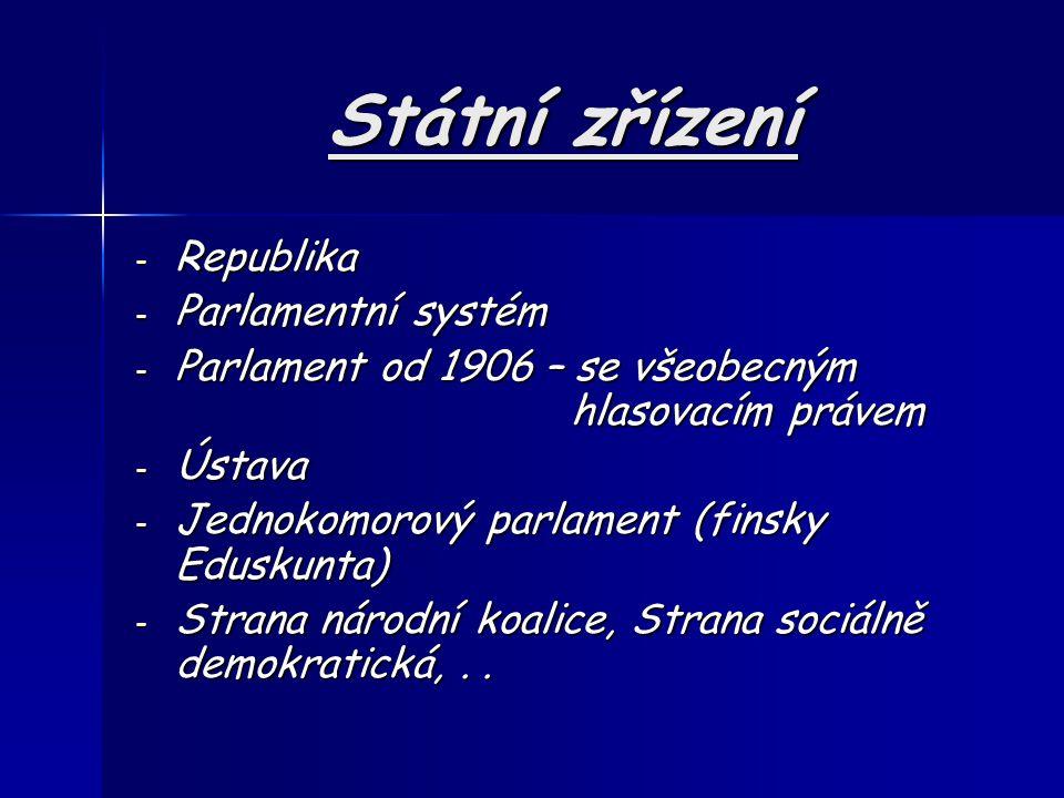 Státní zřízení - Republika - Parlamentní systém - Parlament od 1906 – se všeobecným hlasovacím právem - Ústava - Jednokomorový parlament (finsky Eduskunta) - Strana národní koalice, Strana sociálně demokratická,..