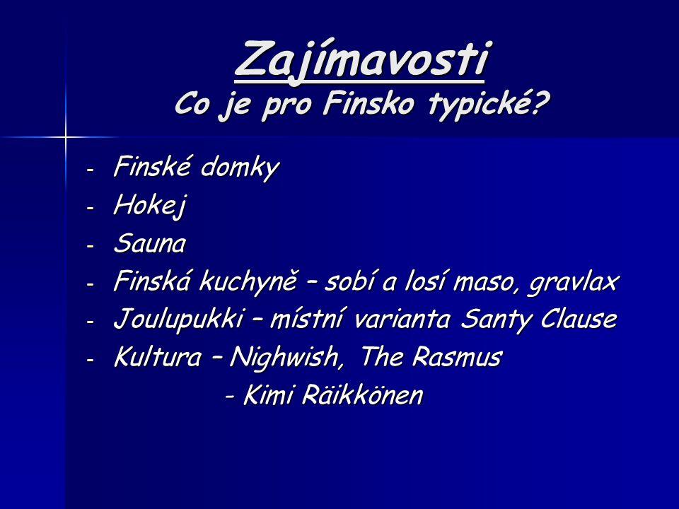 Zajímavosti Co je pro Finsko typické? - Finské domky - Hokej - Sauna - Finská kuchyně – sobí a losí maso, gravlax - Joulupukki – místní varianta Santy