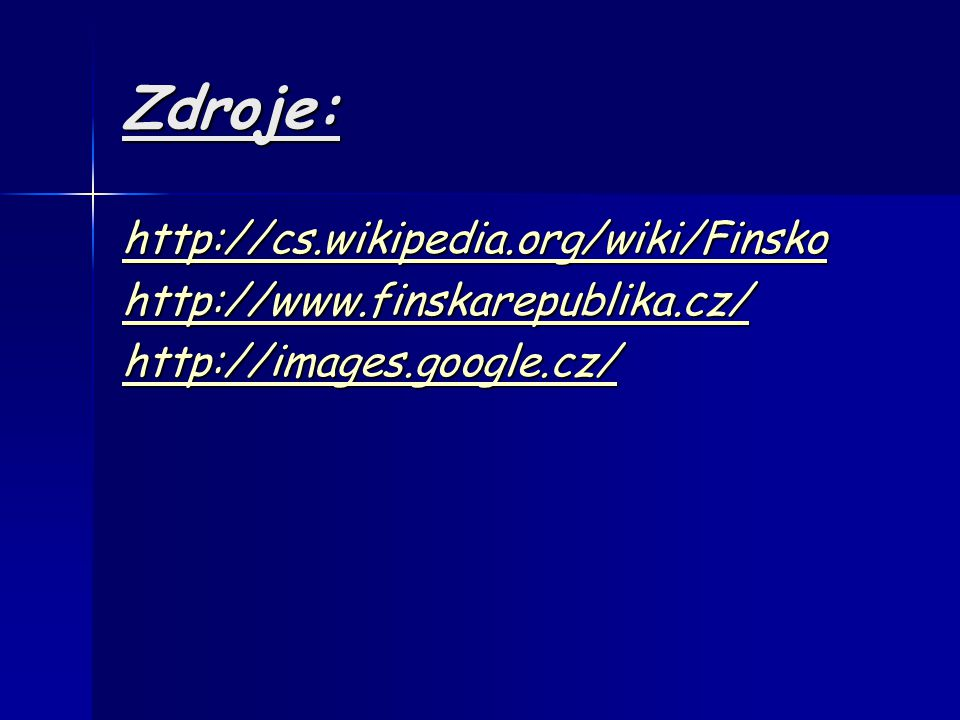 Zdroje: http://cs.wikipedia.org/wiki/Finsko http://www.finskarepublika.cz/ http://images.google.cz/