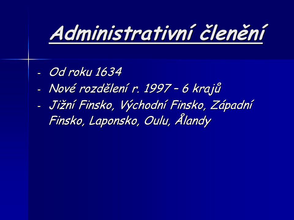 Administrativní členění - Od roku 1634 - Nové rozdělení r. 1997 – 6 krajů - Jižní Finsko, Východní Finsko, Západní Finsko, Laponsko, Oulu, Ålandy