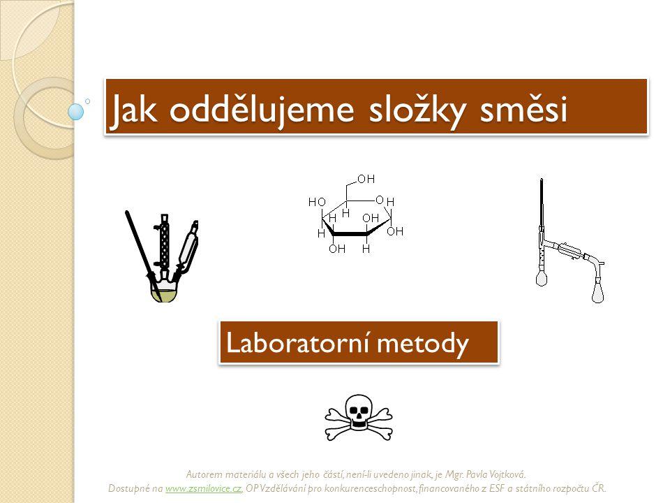 Jak oddělujeme složky směsi Laboratorní metody Autorem materiálu a všech jeho částí, není-li uvedeno jinak, je Mgr.