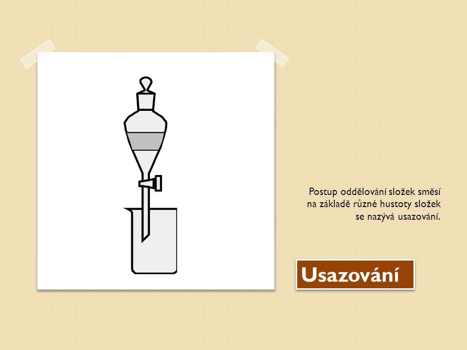 Usazování Postup oddělování složek směsí na základě různé hustoty složek se nazývá usazování.