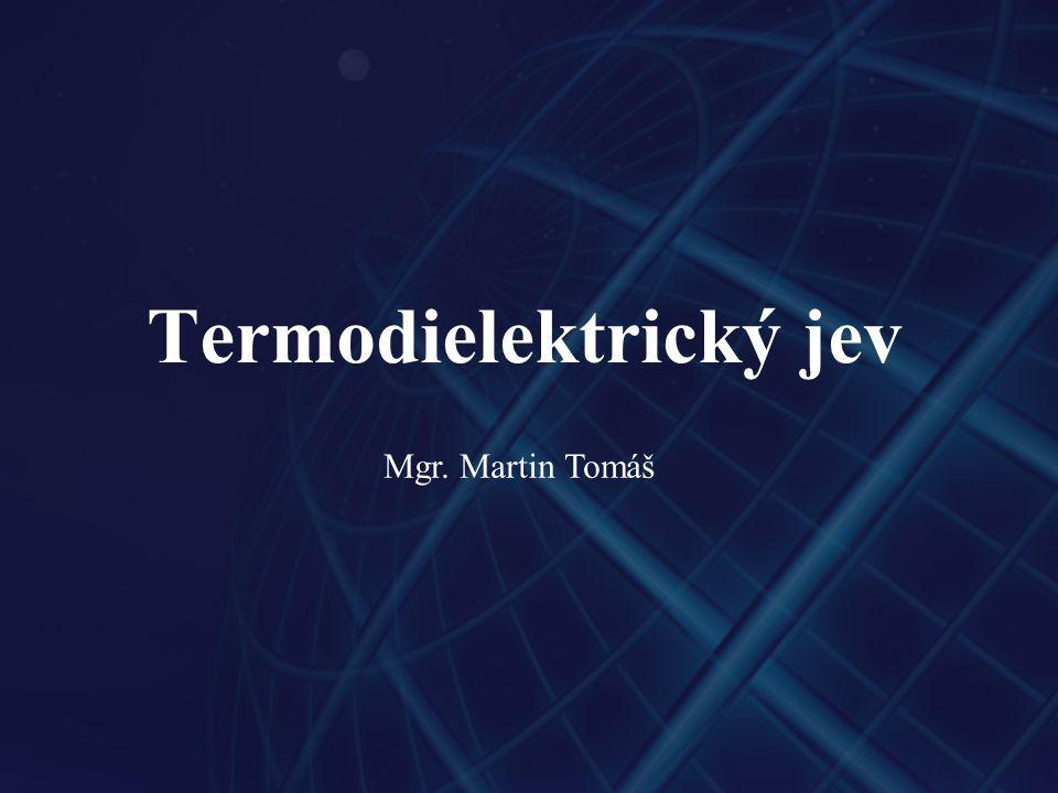 Termodielektrický jev Mgr. Martin Tomáš