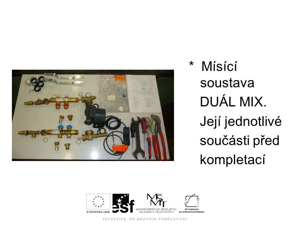 * Mísící soustava DUÁL MIX. Její jednotlivé součásti před kompletací
