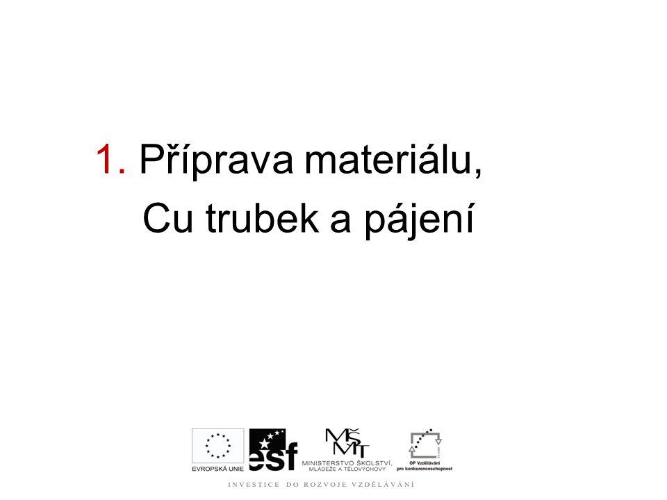 1. Příprava materiálu, Cu trubek a pájení