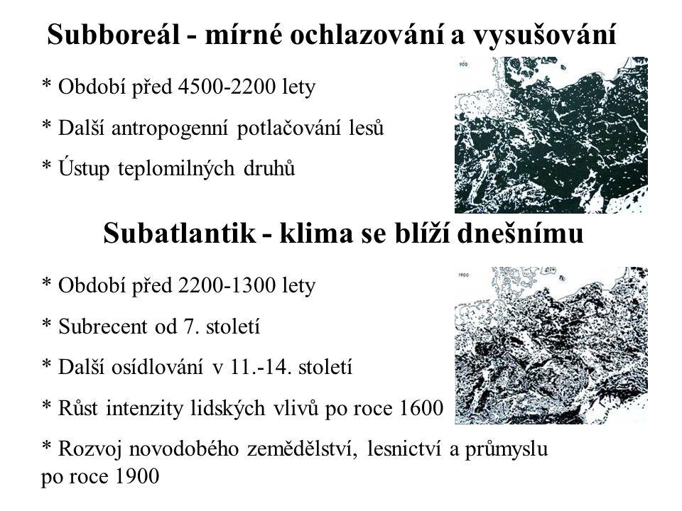 Subboreál - mírné ochlazování a vysušování * Období před 4500-2200 lety * Další antropogenní potlačování lesů * Ústup teplomilných druhů Subatlantik - klima se blíží dnešnímu * Období před 2200-1300 lety * Subrecent od 7.
