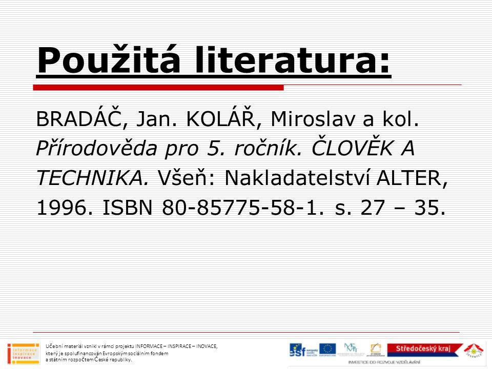 Použitá literatura: BRADÁČ, Jan. KOLÁŘ, Miroslav a kol. Přírodověda pro 5. ročník. ČLOVĚK A TECHNIKA. Všeň: Nakladatelství ALTER, 1996. ISBN 80-85775-