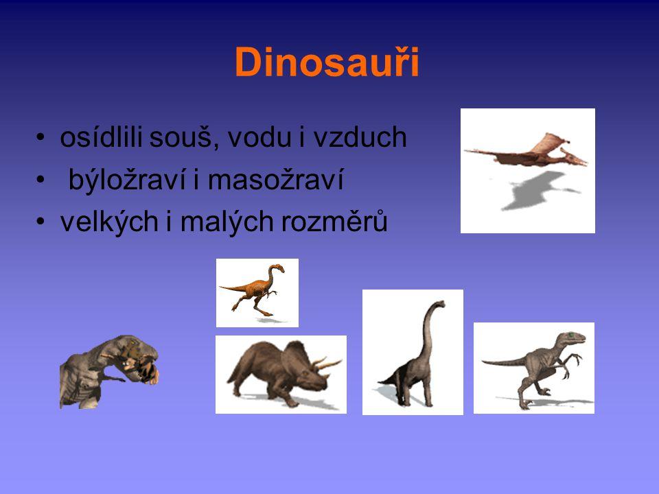 Dinosauři osídlili souš, vodu i vzduch býložraví i masožraví velkých i malých rozměrů