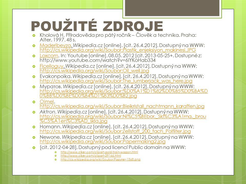 POUŽITÉ ZDROJE  Kholová H. Přírodověda pro pátý ročník – Člověk a technika. Praha: Alter, 1997. 48 s.  Maderibeyza. Wikipedia.cz [online]. [cit. 26.