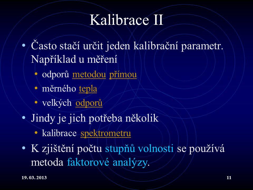 19. 03. 201311 Kalibrace II Často stačí určit jeden kalibrační parametr.