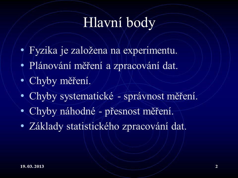 19. 03. 20132 Hlavní body Fyzika je založena na experimentu.