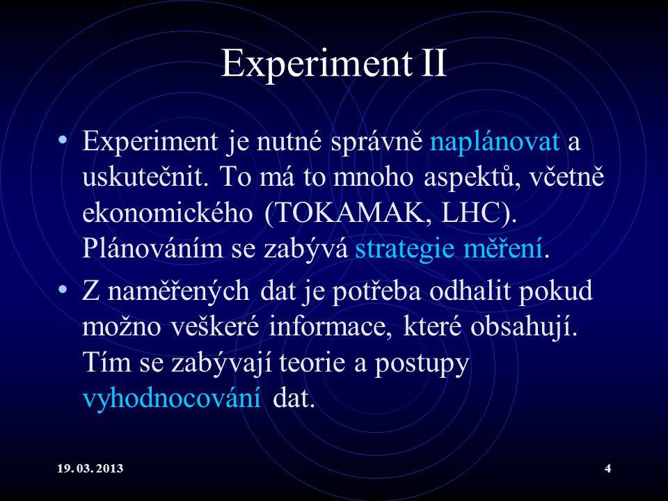 19. 03. 20134 Experiment II Experiment je nutné správně naplánovat a uskutečnit.