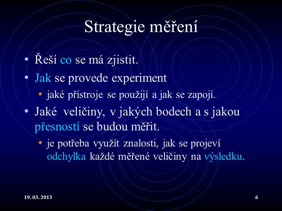 19. 03. 20136 Strategie měření Řeší co se má zjistit.