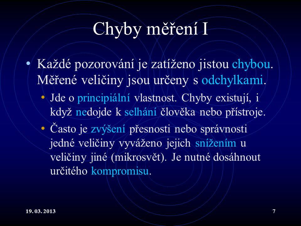 19.03. 20138 Chyby měření II Chyby neboli odchylky lze dělit podle různých hledisek.