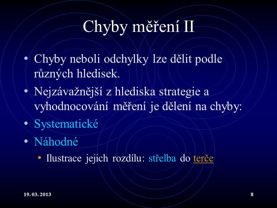 19. 03. 20138 Chyby měření II Chyby neboli odchylky lze dělit podle různých hledisek.