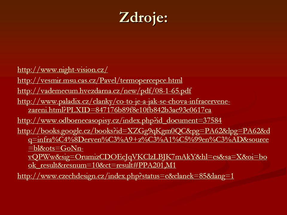 Zdroje: http://www.night-vision.cz/ http://vesmir.msu.cas.cz/Pavel/termopercepce.html http://vademecum.hvezdarna.cz/new/pdf/08-1-65.pdf http://www.pal