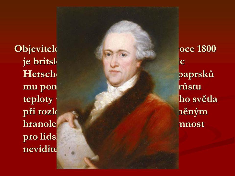 Objevitel Objevitelem infračerveného záření v roce 1800 je britský astronom William Frederic Herschel. K objevu infračervených paprsků mu pomohlo zjiš