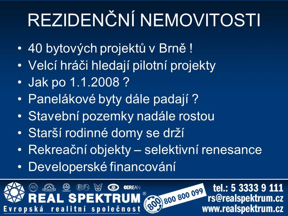 REZIDENČNÍ NEMOVITOSTI 40 bytových projektů v Brně ! Velcí hráči hledají pilotní projekty Jak po 1.1.2008 ? Panelákové byty dále padají ? Stavební poz