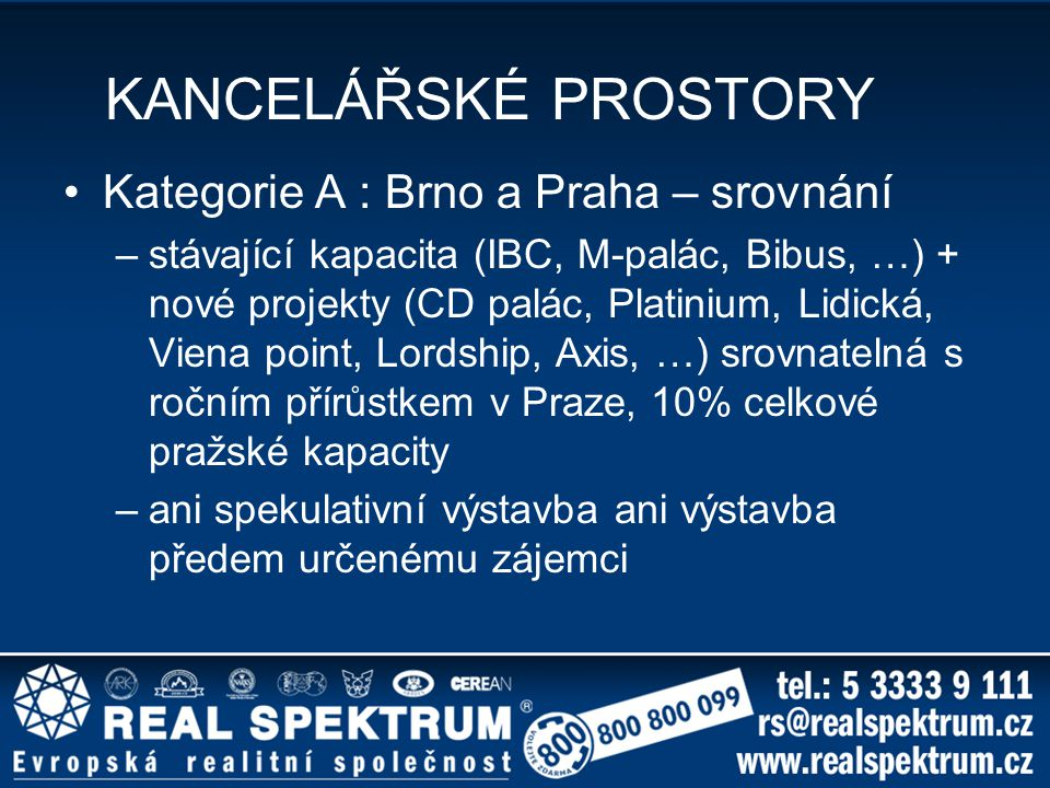 KANCELÁŘSKÉ PROSTORY Kategorie A : Brno a Praha – srovnání –stávající kapacita (IBC, M-palác, Bibus, …) + nové projekty (CD palác, Platinium, Lidická,