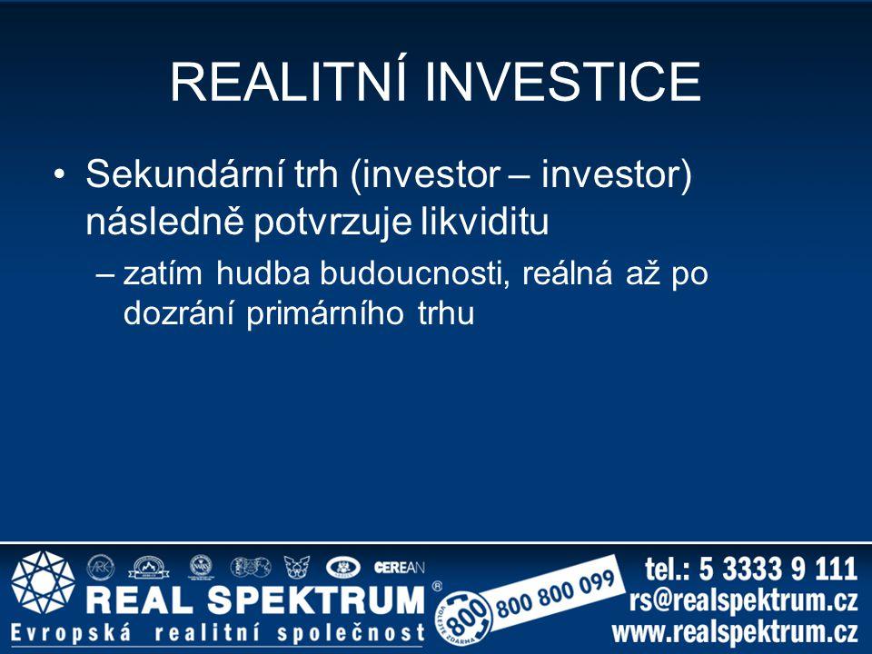 REALITNÍ INVESTICE Sekundární trh (investor – investor) následně potvrzuje likviditu –zatím hudba budoucnosti, reálná až po dozrání primárního trhu