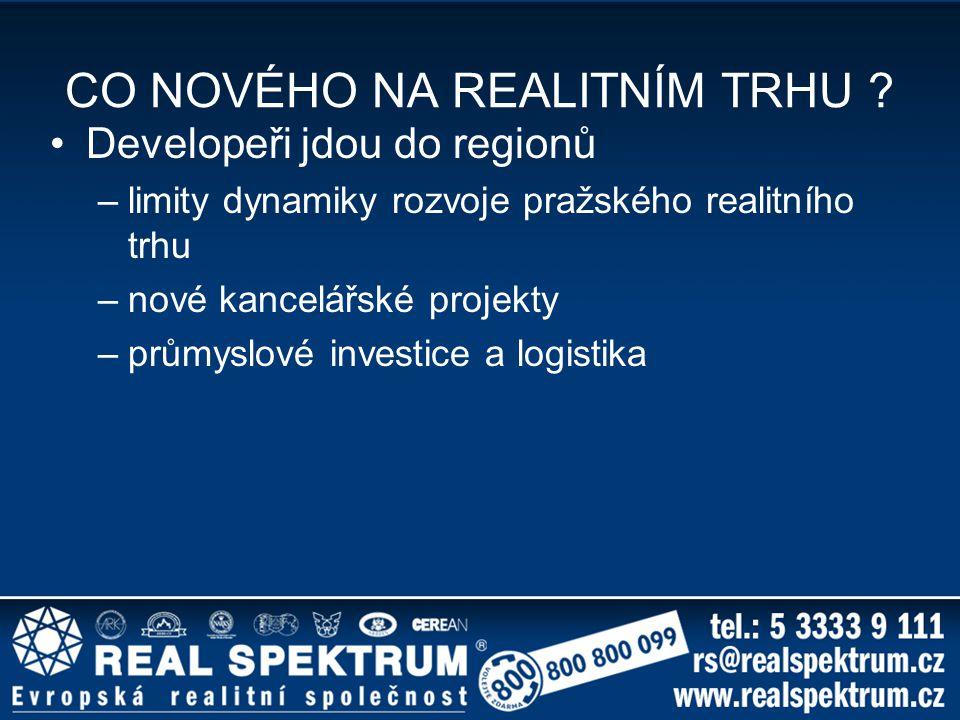 CO NOVÉHO NA REALITNÍM TRHU ? Developeři jdou do regionů –limity dynamiky rozvoje pražského realitního trhu –nové kancelářské projekty –průmyslové inv